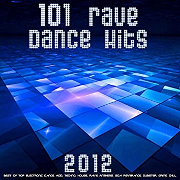 101 Rave Dance Hits 2012 (Best of Top Electronic Dance, Acid, Techno, House, Rave Anthems, Goa Psytrance, Dubstep, Grime, Chill)