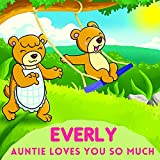 Everly Auntie Loves You So Much: Aunt & Niece Personalized Gift Book to Cherish for Years to Come