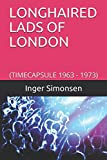 LONGHAIRED LADS OF LONDON: (TIMECAPSULE 1963 - 1973)