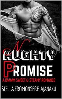 NAUGHTY PROMISE: A BWWM Sweet & Steamy Romance by [Stella Eromonsere-Ajanaku]