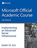 Course, M: Exam 70-414 Implementing an Advanced Server Infra - Microsoft Official Academic Co