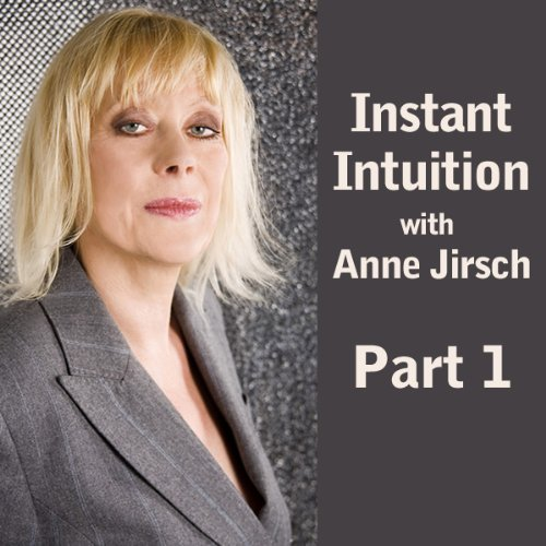 Instant Intuition, Part 1                   By:                                                                                                                                 Anne Jirsch                               Narrated by:                                                                                                                                 Anne Jirsch                      Length: 23 mins     5 ratings     Overall 3.0
