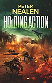 Holding Action (Maelstrom Rising Book 2) by [Peter Nealen]