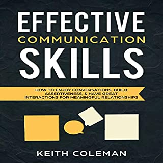 Effective Communication Skills     How to Enjoy Conversations, Build Assertiveness, & Have Great Interactions for Meaningful Relationships (Speak Fearlessly, Book 2)              By:                                                                                                                                 Keith Coleman                               Narrated by:                                                                                                                                 Cliff Weldon                      Length: 3 hrs and 1 min     2 ratings     Overall 1.5