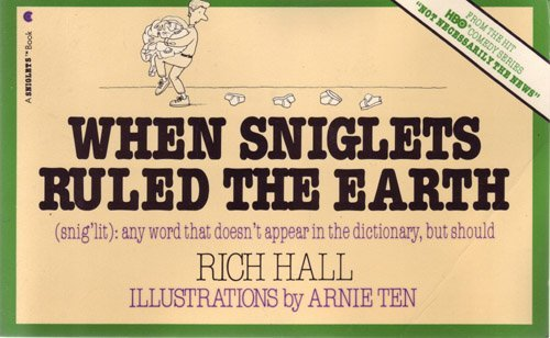 When Sniglets Ruled the Earth (Snig'Lit : Any Word That Doesn't Appear in the Dictionary, but Should)