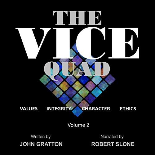 The VICE Quad Volume 2: Values. Integrity. Character. Ethics.                   By:                                                                                                                                 John Gratton                               Narrated by:                                                                                                                                 Robert Slone                      Length: 2 hrs and 35 mins     Not rated yet     Overall 0.0