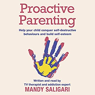 Proactive Parenting     Help Your Child Conquer Self-Destructive Behaviours and Build Self-esteem              By:                                                                                                                                 Mandy Saligari                               Narrated by:                                                                                                                                 Mandy Saligari                      Length: 9 hrs and 56 mins     4 ratings     Overall 5.0