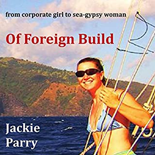 Of Foreign Build     From Corporate Girl to Sea-Gypsy Woman              By:                                                                                                                                 Jackie Parry                               Narrated by:                                                                                                                                 Michelle Michaels                      Length: 14 hrs and 43 mins     41 ratings     Overall 4.0