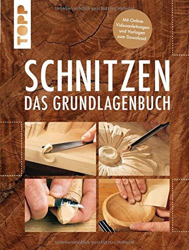 Schnitzen: Das Grundlagenbuch. Mit Online-Tutorialvideos