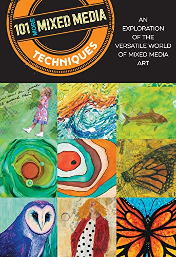 Compare Textbook Prices for 101 More Mixed Media Techniques: An exploration of the versatile world of mixed media art 2 Edition ISBN 9781633227330 by Doty, Cherril,Greenwood, Heather,Moody, Monica,Scott, Marsh