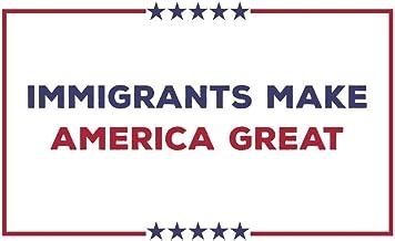 Immigrants Make America Great: Immigrants Make America Great Because We Are All Immigrants so Immigrants are Welcome Here ...