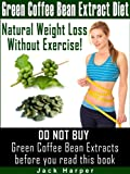 Green Coffee Bean Extract Diet: How green coffee weight loss works, how to find pure Green Coffee Bean Extracts and avoid scams review