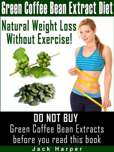 Green Coffee Bean Extract Diet How Green Coffee Weight Loss Works