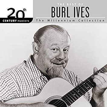20th Century Masters: The Best of Burl Ives - The Millennium Collection