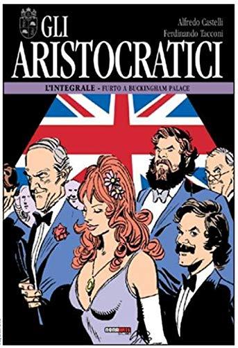 Gli aristocratici. L'integrale. Furto a Buckingham palace (Vol. 11)
