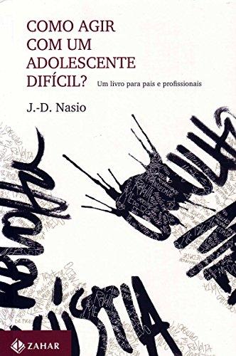 Como agir com um adolescente difícil?: Um livro para pais e profissionais