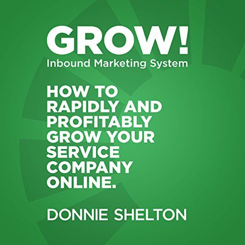 Grow! Inbound Marketing System Audiobook By Donnie R. Shelton cover art