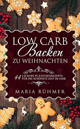 Low Carb Backen zu Weihnachten 44 leckere Plätzchenrezepte für die schönste Zeit im Jahr