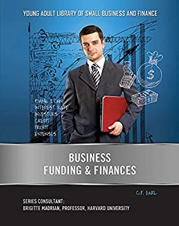 Business Funding & Finances (Young Adult Library of Small Business an) by [C.F. Earl]