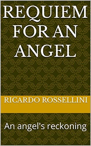 Requiem for an angel: An angel's reckoning (English Edition)