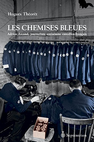 Les Chemises bleues: Adrien Arcand, journaliste antisémite canadien-français (French Edition)