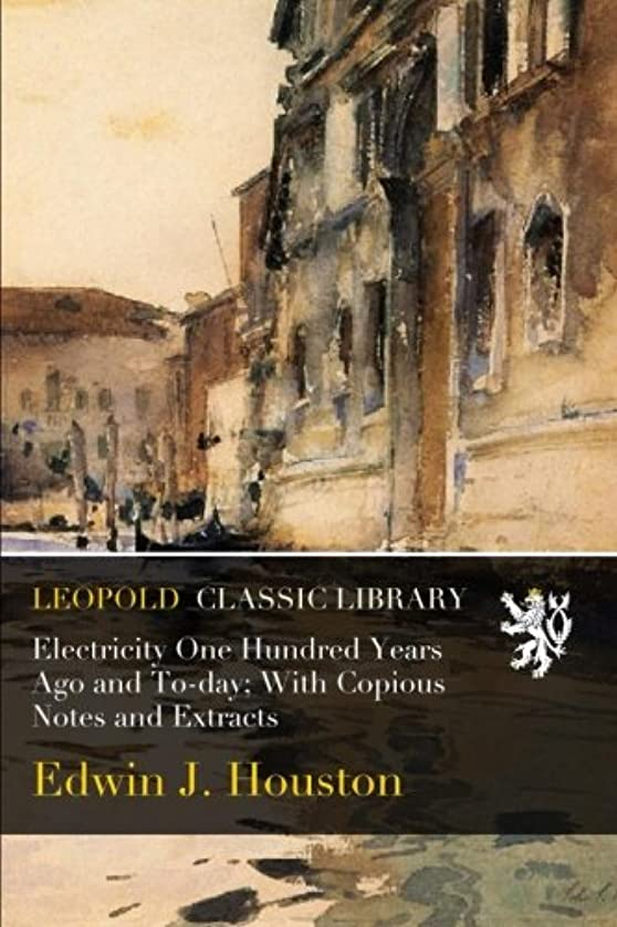 地球みすぼらしい採用するElectricity One Hundred Years Ago and To-day; With Copious Notes and Extracts