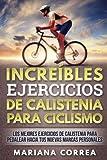 INCREIBLES EJERCICIOS De CALISTENIA PARA CICLISMO: LOS MEJORES EJERCICIOS De CALISTENIA PARA PEDALEAR HACIA TUS NUEVAS MARCAS PERSONALES