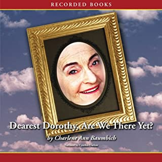 Dearest Dorothy, Are We There Yet?     Welcome to Partonville, Book 1              By:                                                                                                                                 Charlene Ann Baumbich                               Narrated by:                                                                                                                                 Cynthia Darlow                      Length: 6 hrs and 18 mins     36 ratings     Overall 4.1