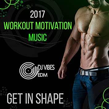 2017 Workout Motivation Music: Get in Shape, Deep Beat Chillout