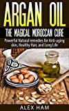 Argan Oil: The Magical Moroccan Cure: Powerful Natural remedies for Anti-aging skin, Healthy Hair, and Long Life (argan oil,argan,argan essential oil,moroccan oil,liquid gold)