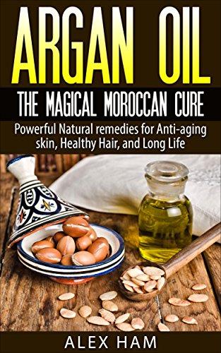Argan Oil: The Magical Moroccan Cure: Powerful Natural remedies for Anti-aging skin, Healthy Hair, and Long Life (argan oil,argan,argan essential oil,moroccan oil,liquid gold) (English Edition)