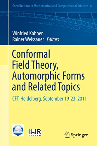 Conformal Field Theory, Automorphic Forms and Related Topics: CFT, Heidelberg, September 19-23, 2011 (Contributions in Mathematical and Computational Sciences Book 8) (English Edition)