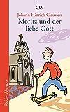 Moritz und der liebe Gott (Reihe Hanser) - Johann Hinrich Claussen