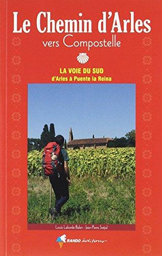 Le chemin d'Arles vers Compostelle: La voie du Sud d'Arles à Puente la Reina