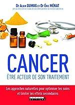 Cancer - Être acteur de son traitement d'Alain Dumas