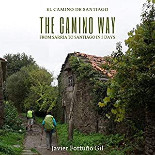 The Camino Way     El Camino de Santiago: From Sarria to Santiago in 5 Days              By:                                                                                                                                 Javier Fortuño Gil                               Narrated by:                                                                                                                                 Jorge Gonzalez                      Length: 28 mins     Not rated yet     Overall 0.0