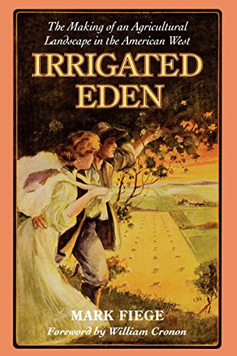 Irrigated Eden: The Making of an Agricultural Landscape in the American West (Weyerhaeuser Environmental Books) (English Edition)