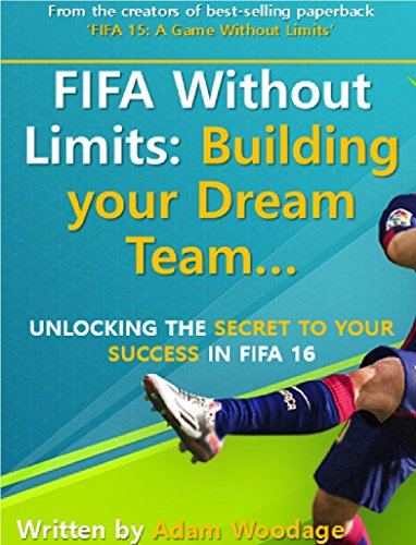 FIFA Without Limits - Building your Dream Team for FIFA 16: Unlocking the trading secrets to your FIFA Ultimate Team success (English Edition)