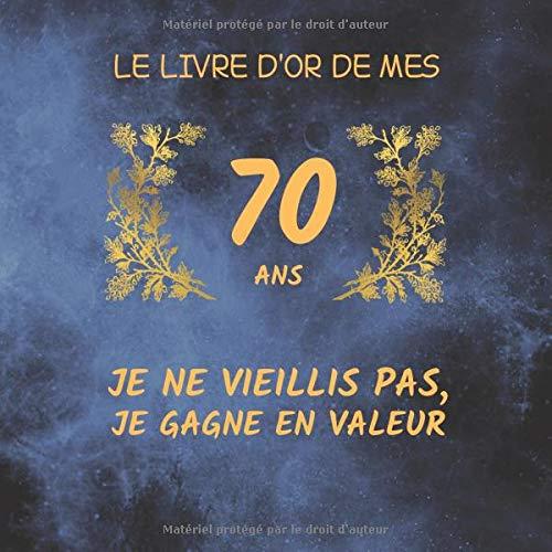 Livre d'or de mes 70 ans, je ne vieillis pas, je gagne en valeur: Livre d'or anniversaire 70 ans avec une drôle citation dessus,...
