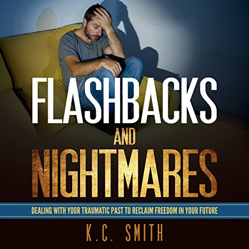 Flashbacks and Nightmares: Dealing with Your Traumatic Past to Reclaim Freedom in Your Future audiobook cover art