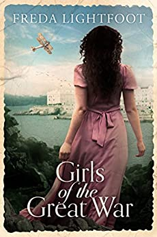 Girls of the Great War by [Freda Lightfoot]