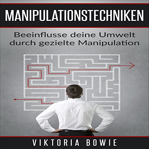 Manipulationstechniken: Beeinflusse deine Umwelt durch gezielte Manipulation einfaches Kommunikationstraining [Manipulation Techniques: Influencing Your Environment through Targeted Manipulation Easy Communication Training] audiobook cover art