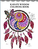 Karate Wisdom Coloring Book: Coloring Pages with Inspirational Quotes About Karate, Mental Strength, Overcoming Obstacles, Great Gift for Black Belt, Karate Teacher or Martial Arts Instructor