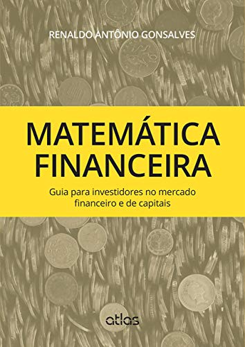 Matemática Financeira: Guia Para Investidores No Mercado Financeiro E De Capitais