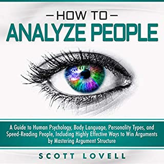 How to Analyze People: A Guide to Human Psychology, Body Language, Personality Types, and Speed-Reading People, Including Highly Effective Ways to Win Arguments by Mastering Argument Structure audiobook cover art
