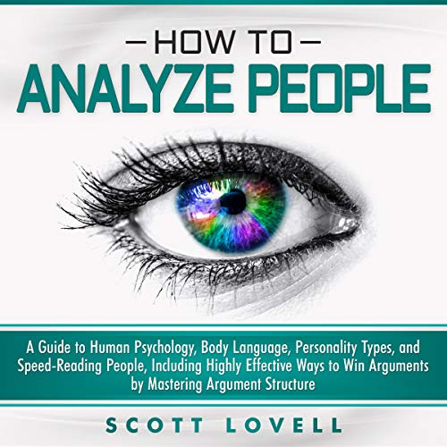 How to Analyze People: A Guide to Human Psychology, Body Language, Personality Types, and Speed-Reading People, Including Highly Effective Ways to Win Arguments by Mastering Argument Structure Titelbild