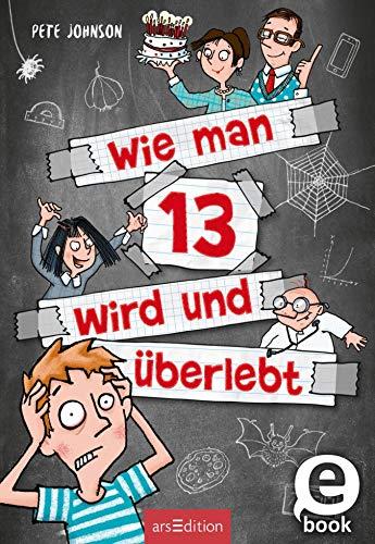 Wie man 13 wird und überlebt (Wie man 13 wird 1): Lustiges Kinderbuch voller Witz und Alltagschaos für Jungen und Mädchen ab 10 Jahre