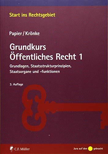 Grundkurs Öffentliches Recht 1: Grundlagen, Staatsstrukturprinzipien, Staatsorgane und -funktionen (Start ins Rechtsgebiet)