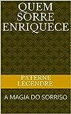 QUEM SORRE ENRIQUECE: A MAGIA DO SORRISO (2020 Livro 1) (Portuguese Edition)