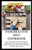 PANCREATITIS DIET COOKBOOK: The Cookbook Is Detailed With The Easy Method To Create Amazing Pancreatitis Diet and meal to avoid and eat with healthy recipe for meal plan